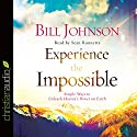 Experience the Impossible: Simple Ways to Unleash Heaven's Power on Earth Audiobook by Bill Johnson Narrated by Sean Runnette