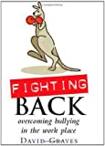 Fighting Back: How to Fight Bullying In the Workplace