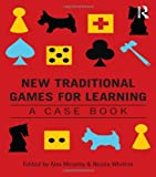 New Traditional Games for Learning, Nicola Whitton and Alex Moseley, 0415815819