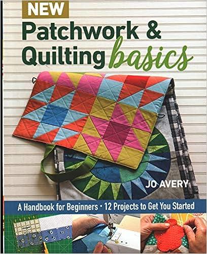 New Patchwork & Quilting Basics: A Handbook for Beginners