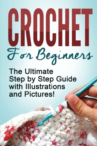 crochet-crochet-for-beginners-the-ultimate-step-by-step-guide-with-illustrations-and-pictures
