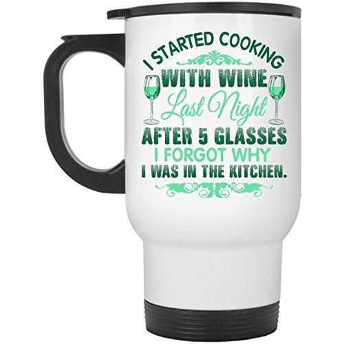 I Forgot Why I Was In The Kitchen Travel Mug, I Started Cooking With Wine Mug (Travel Mug - White)
