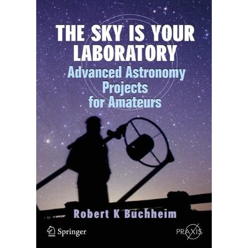 The Sky is Your Laboratory: Advanced Astronomy Projects for Amateurs (Springer Praxis Books / Popular Astronomy)