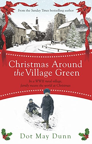 Christmas Around the Village Green: In a WWII 1940s rural village, family means the world at (1940s Green)