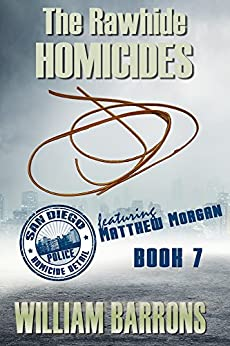 The Rawhide Homicides: Book 7 in the mystery series about the San Diego Police Homicide Detail and featuring Lieutenant Matthew Morgan by [Barrons, William]