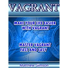 VAGRANT: Make Your Life Easier With VAGRANT. Master VAGRANT FAST and EASY! (Programming is Easy Book 10)