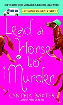 Lead a Horse to Murder: A Reigning Cats & Dogs Mystery by [Baxter, Cynthia]