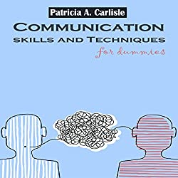 Communication Skills and Techniques for Dummies