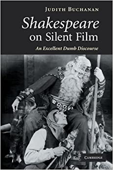 Shakespeare on Silent Film: An Excellent Dumb Discourse by Judith Buchanan (2011-10-27)