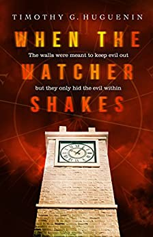 When the Watcher Shakes by [Huguenin, Timothy G.]