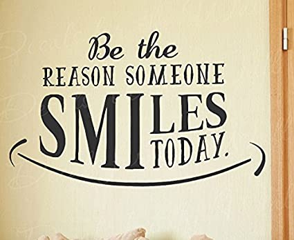 Amazoncom Be The Reason Someone Smiles Today Inspirational