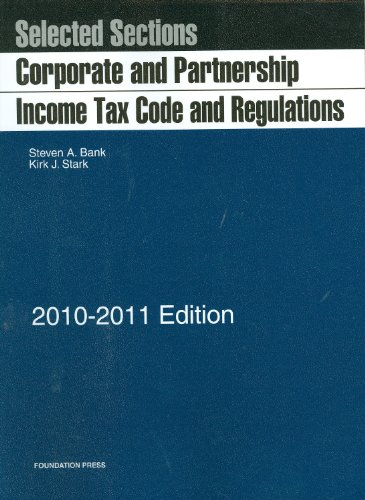 Selected Sections: Corporate and Partnership Income Tax Code and Regulations, 2010-2011