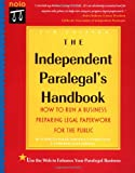 img - for The Independent Paralegal's Handbook: Everything You Need to Run a Business Preparing Legal Paperwork for the Public book / textbook / text book