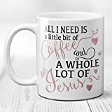 All I Need is a Little Bit of Coffee and a Whole Lot of Jesus Funny Coffee Mug 11 or 15 oz Cup Pink