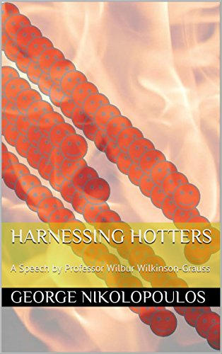 Harnessing Hotters: A Speech by Professor Wilbur Wilkinson-Grauss