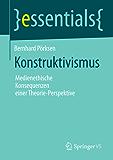 Konstruktivismus: Medienethische Konsequenzen einer Theorie-Perspektive (essentials)