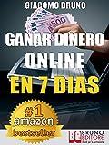 Ganar Dinero Online en 7 Dìas: Cómo ganar dinero en Internet y crear alquileres automáticos con la Web (Spanish Edition)