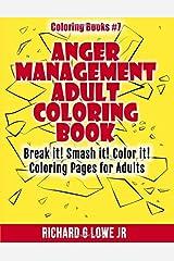 Anger Management Adult Coloring Book: Break it! Smash it! Color it! Coloring Pages for Adults (Coloring Books) (Volume 7) Paperback