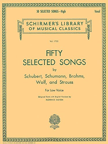 50 Selected Songs by Schubert, Schumann, Brahms, Wolf & Strauss Schirmer Library of Classics Vol1755: Low Voice (Sch