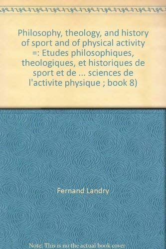 Philosophy, theology, and history of sport and of physical activity =: E?tudes philosophiques, the?ologiques, et histori