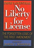 No Liberty for License : The Forgotten Logic of the First Amendment, Lowenthal, David, 0965320847