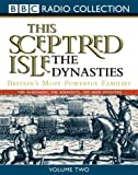 This Sceptered Isle: Dynasties v.2 (BBC Radio Collection) (Vol 2)