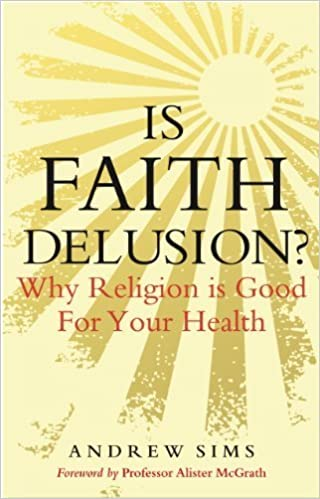 Book Is Faith Delusion?: Why Religion is Good For Your Health by Sims, Andrew (2011)