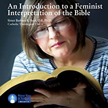 An Introduction to a Feminist Interpretation of the Bible Speech by Sr. Barbara E. Reid OP PhD Narrated by Sr. Barbara E. Reid OP PhD