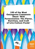 100 of the Most Outrageous Comments about Wild Fermentation: The Flavor, Nutrition, and Craft of Live-Culture Foods
