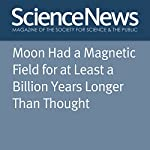 Moon Had a Magnetic Field for at Least a Billion Years Longer Than Thought | Ashley Yeager