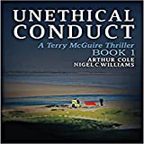 Unethical Conduct: Terry McGuire Series of Thrillers: The Garnwen Trust, Book 1