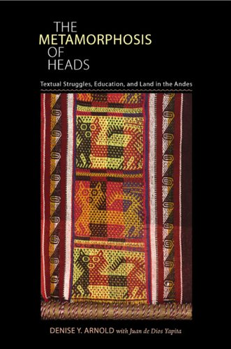 The Metamorphosis of Heads: Textual Struggles, Education, and Land in the Andes (Pitt Illuminations)
