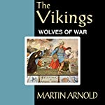 The Vikings - Wolves of War: Critical Issues in World and International History | Martin Arnold