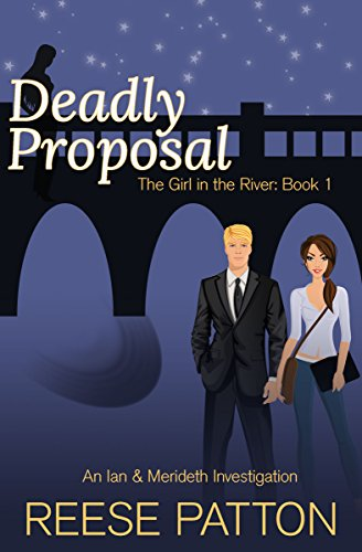Deadly Proposal: An Ian & Merideth Investigation (The Girl in the River Book 1)
