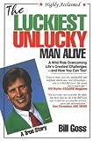 The Luckiest Unlucky Man Alive, Bill Goss, 0966523423