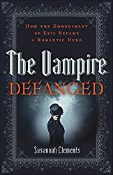 Vampire Defanged, The: How the Embodiment of Evil Became a Romantic Hero