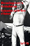 Hemingway's Fetishism : Psychoanalysis and the Mirror of Manhood, Eby, Carl P., 0791440036
