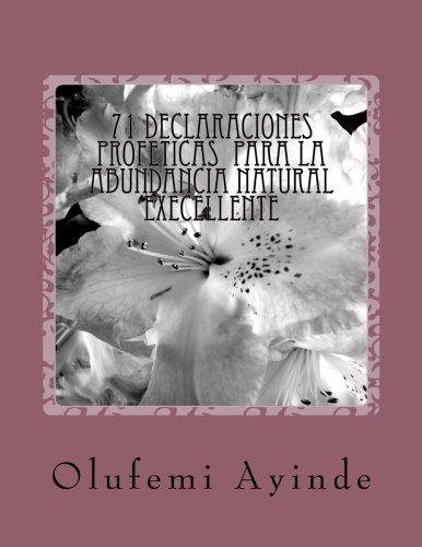 71 DECLARACIONEs PROFETICAS  PARA LA ABUNDANCIA NATURAL EXECELLENTE: EL LIBRO DE LA ORACIOn (Spanish Edition) [Olufemi Ayinde] (Tapa Blanda)