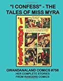 I Confess - The Tales of Miss Myra: Gwandanaland Comics #756 - Her Complete Stories from Rangers Comics