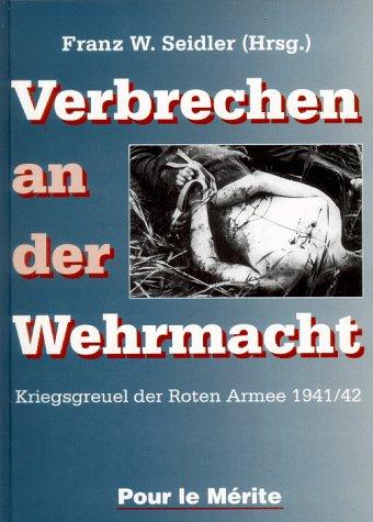 Verbrechen an der Wehrmacht, Band 1: Kriegsgreuel der Roten Armee 1941/42