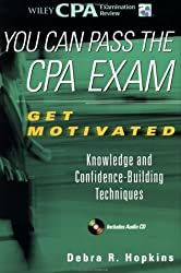 You Can Pass the CPA Exam: Get Motivated: Knowledge and Confidence-Building Techniques