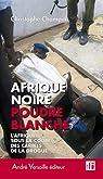 Afrique noire, poudre blanche : L'Afrique sous la coupe des cartels de la drogue par Champin