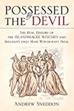 Possessed by the Devil: The Real History of the Islandmagee Witches & Ireland's Only Mass Witchcraft Trial: The Real History of the Islandmagee Witches & Ireland's Only Mass Witchcraft Trial