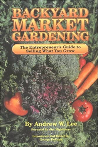 Backyard Market Gardening: The Entrepreneuru0027s Guide To Selling What You  Grow: Andrew W. Lee, George DeVault, Jim Hightower: 9780962464805:  Amazon.com: Books