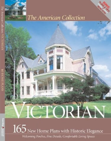 The American Collection Victorian: 165 New House Plans with Historic Elegance