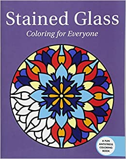 Stained Glass Coloring For Everyone Creative Stress Relieving Adult Book Series Skyhorse Publishing 9781510714526 Amazon Books