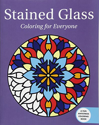 Stained Glass: Coloring for Everyone (Creative Stress Relieving Adult Coloring Book Series)