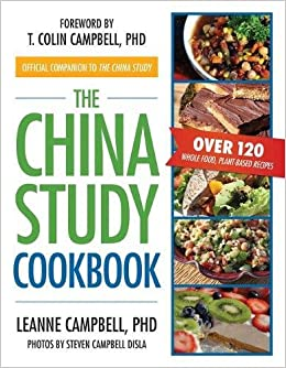 The china study cookbook over 120 whole food plant based recipes the china study cookbook over 120 whole food plant based recipes leanne campbell steven campbell disla t colin campbell 8601420370463 amazon forumfinder Choice Image