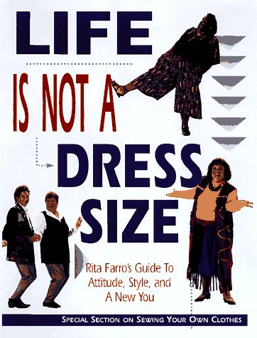 Life Is Not a Dress Size: Rita Farro's Guide to Attitude, Style, and a New You