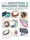 the knotting braiding bible the complete guide to creative knotting including kumihimo macrame and plaiting knotting braiding biblepaperback